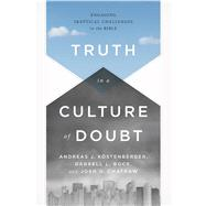 Truth in a Culture of Doubt Engaging Skeptical Challenges to the Bible by Köstenberger, Andreas J.; Bock, Darrell L.; Chatraw, Josh, 9781433684043