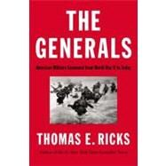 The Generals American Military Command from World War II to Today by Ricks, Thomas E., 9781594204043
