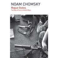 Rogue States: The Rule of Force in World Affairs by Chomsky, Noam, 9781608464043