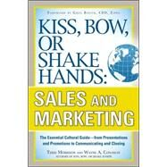 Kiss, Bow, or Shake Hands, Sales and Marketing: The Essential Cultural Guide—From Presentations and Promotions to Communicating and Closing by Morrison, Terri; Conaway, Wayne, 9780071714044