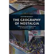 The Geography of Nostalgia: Global and Local Perspectives on Modernity and Loss by Bonnett; Alastair, 9780415714044