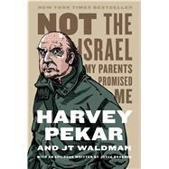 Not the Israel My Parents Promised Me by Pekar, Harvey; Waldman, JT; Brabner, Joyce, 9780809074044