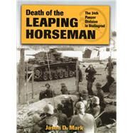 Death of the Leaping Horseman The 24th Panzer Division in Stalingrad by Mark, Jason D., 9780811714044