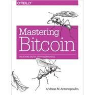 Mastering Bitcoin: Unlocking Digital Crypto-currencies by Antonopoulos, Andreas M., 9781449374044