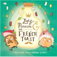 Lady Pancake & Sir French Toast by Funk, Josh; Kearney, Brendan, 9781454914044