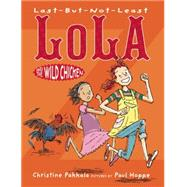 Last-but-not-least Lola and the Wild Chicken by Pakkala, Christine; Hoppe, Paul, 9781629794044