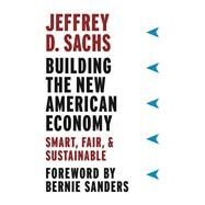 Building the New American Economy by Sachs, Jeffrey D.; Sanders, Bernie, 9780231184045
