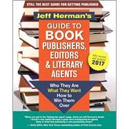 Jeff Herman's Guide to Book Publishers, Editors and Literary Agents 2017 Who They Are, What They Want, How to Win Them Over by Herman, Jeff, 9781608684045
