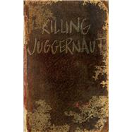 Killing Juggernaut by Bernard, Jared, 9781682224045