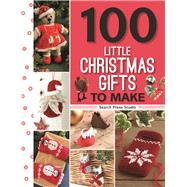 100 Little Christmas Gifts to Make by Unknown, 9781782214045
