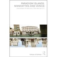 Paradigm Islands: Manhattan and Venice: Discourses on Architecture and the City by Stoppani,Teresa, 9781138874046