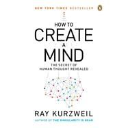 How to Create a Mind The Secret of Human Thought Revealed by Kurzweil, Ray, 9780143124047
