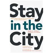 Stay in the City by Gornik, Mark R.; Wong, Maria Liu; Keller, Timothy; Acevedo, Peter (AFT); Acevedo, Miriam Yvette (AFT), 9780802874047