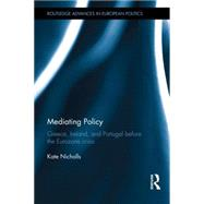 Mediating Policy: Greece, Ireland, and Portugal Before the Eurozone Crisis by Nicholls; Kate, 9781138794047