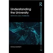 Understanding the University: Institution, idea, possibilities by Barnett; Ronald, 9781138934047