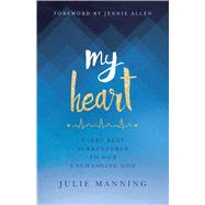 My Heart Every Beat Surrendered to Our Unchanging God by Manning, Julie; Allen, Jennie, 9781433644047