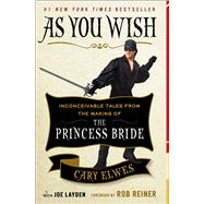 As You Wish Inconceivable Tales from the Making of The Princess Bride by Elwes, Cary; Layden, Joe; Reiner, Rob, 9781476764047