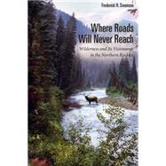 Where Roads Will Never Reach by Swanson, Frederick H., 9781607814047