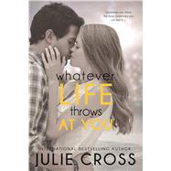 Whatever Life Throws at You by Cross, Julie, 9781622664047