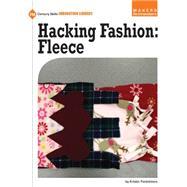 Hacking Fashion: Fleece by Fontichiaro, Kristin, 9781633624047