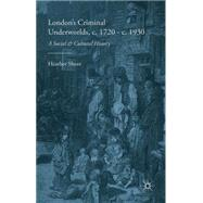 London's Criminal Underworlds, c. 1720 - c.