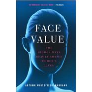 Face Value The Hidden Ways Beauty Shapes Women's Lives by Whitefield-Madrano, Autumn, 9781476754048