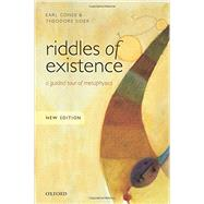 Riddles of Existence A Guided Tour of Metaphysics by Conee, Earl; Sider, Theodore, 9780198724049