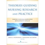 Theories Guiding Nursing Research and Practice: Making Nursing Knowledge Development Explicit by Fitzpatrick, Joyce J., 9780826164049