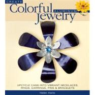 Create Colorful Aluminum Jewelry : Upcycle cans into vibrant necklaces, rings, earrings, pins, and Bracelets by Helen Harle, 9780871164049