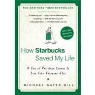 How Starbucks Saved My Life : A Son of Privilege Learns to Live Like Everyone Else by Gill, Michael Gates, 9781592404049