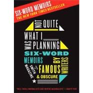 Not Quite What I Was Planning : Six-Word Memoirs by Writers Famous and Obscure by Fershleiser, Rachel, 9780061374050