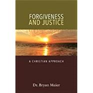 Forgiveness and Justice by Maier, Bryan, Dr., 9780825444050