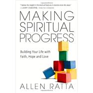Making Spiritual Progress: Building Your Life With Faith, Hope and Love by Ratta, Allen, 9780830844050