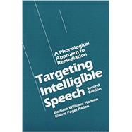 Targeting Intelligible Speech : A Phonological Approach to Remediation by Hodson, Barbara Williams; Paden, Elaine Pagel, 9780890794050