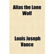Alias the Lone Wolf by Vance, Louis Joseph, 9781153584050