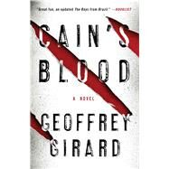 Cain's Blood A Novel by Girard, Geoffrey, 9781476704050