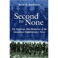Second to None : The Fighting 58th Battalion of the Canadian Expeditionary Force by Shackleton, Kevin R., 9781550024050