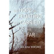 The Hope of Floating Has Carried Us This Far by Wikswo, Quintan Ana, 9781566894050