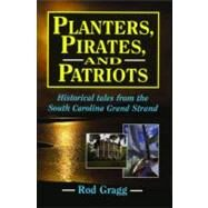 Planters, Pirates, and Patriots : Historical Tales from the South Carolina Grand Strand by Gragg, Rod, 9781589804050