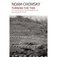 Turning the Tide: U.s. Intervention in Central America and the Struggle for Peace by Chomsky, Noam, 9781608464050