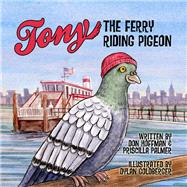 Tony the Ferry Riding Pigeon by Hoffman, Don; Palmer, Priscilla; Goldberger, Dylan, 9781943154050