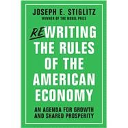 Rewriting the Rules of the American Economy by Stiglitz, Joseph E.; Abernathy, Nell (CON); Hersh, Adam (CON); Holmberg, Susan (CON); Konczal, Mike (CON), 9780393254051