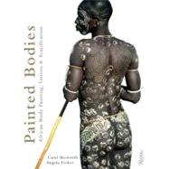 Painted Bodies : African Body Painting, Tattoos, and Scarification by BECKWITH, CAROLFISHER, ANGELA, 9780847834051