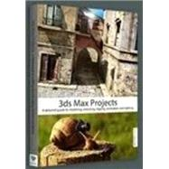 3ds Max Projects: A Detailed Guide to Modeling, Texturing, Rigging, Animation and Lighting by Beddoes, Emalee, 9781909414051