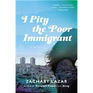 I Pity the Poor Immigrant by Lazar, Zachary, 9780316254052