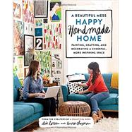 A Beautiful Mess Happy Handmade Home by Larson, Elsie; Chapman, Emma, 9780770434052