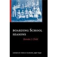 Boarding School Seasons: American Indian Families, 1900-1940 by Child, Brenda J., 9780803264052