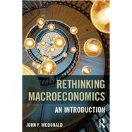 Rethinking Macroeconomics: An introduction by McDonald; John F., 9781138644052