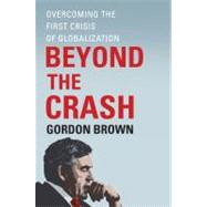 Beyond the Crash : Overcoming the First Crisis of Globalization by Gordon Brown, 9781451624052