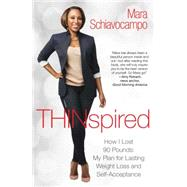 Thinspired How I Lost 90 Pounds -- My Plan for Lasting Weight Loss and Self-Acceptance by Schiavocampo, Mara, 9781476784052
